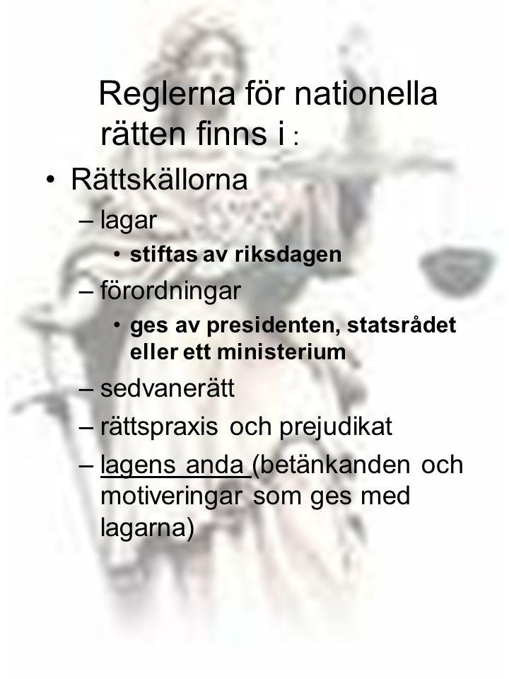 6 Reglerna för nationella rätten finns i : •Rättskällorna –lagar •stiftas av riksdagen –förordningar •ges av presidenten, statsrådet eller ett ministe