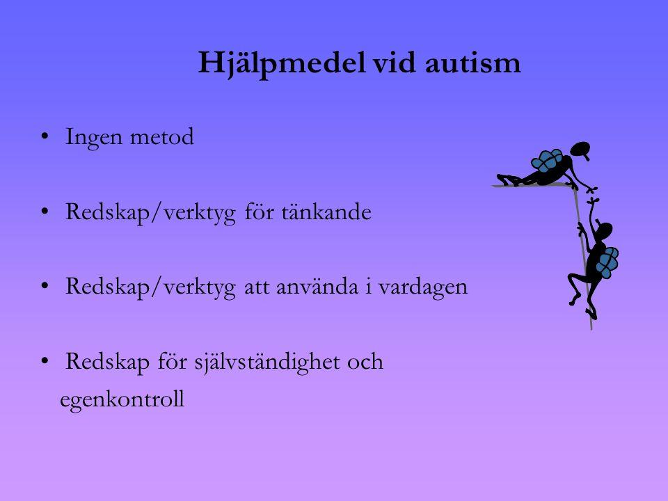Hjälpmedel vid autism •Ingen metod •Redskap/verktyg för tänkande •Redskap/verktyg att använda i vardagen •Redskap för självständighet och egenkontroll