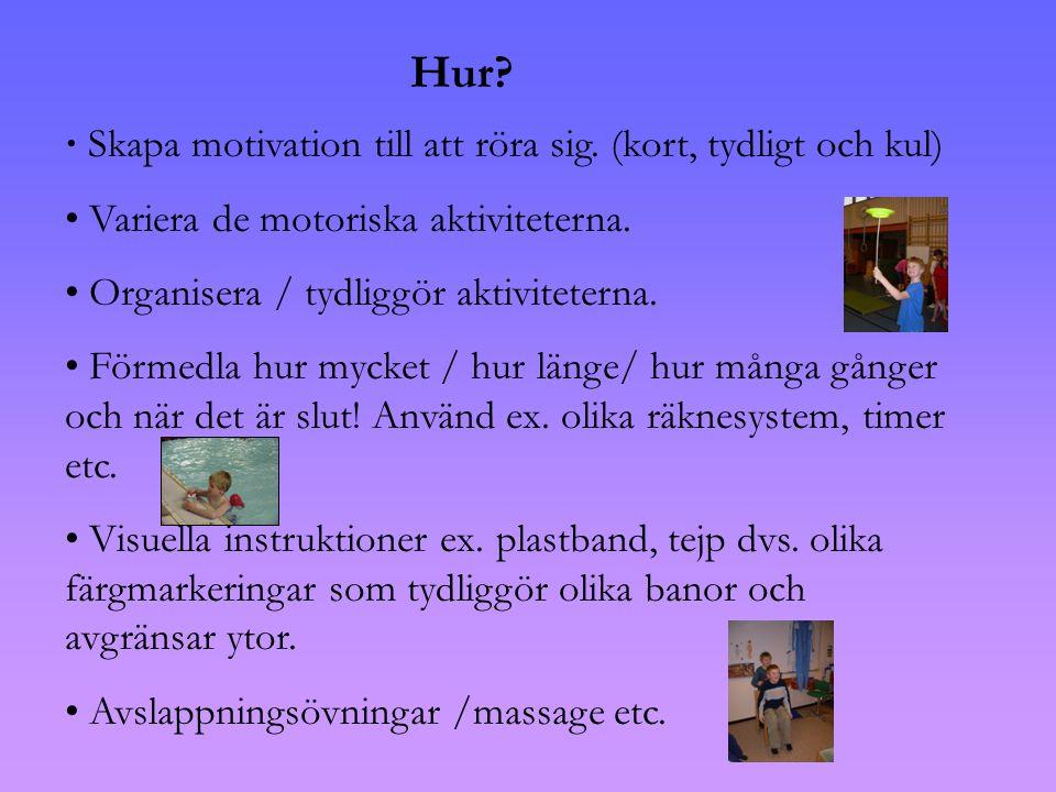 Hur.• Skapa motivation till att röra sig.