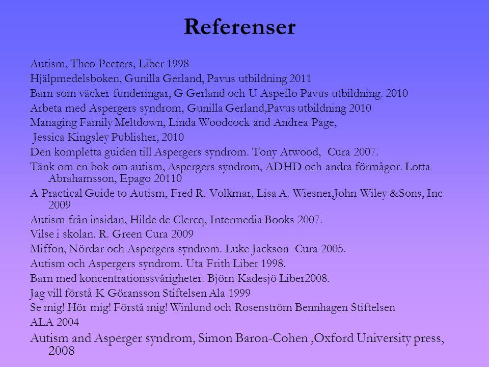 Referenser Autism, Theo Peeters, Liber 1998 Hjälpmedelsboken, Gunilla Gerland, Pavus utbildning 2011 Barn som väcker funderingar, G Gerland och U Aspeflo Pavus utbildning.