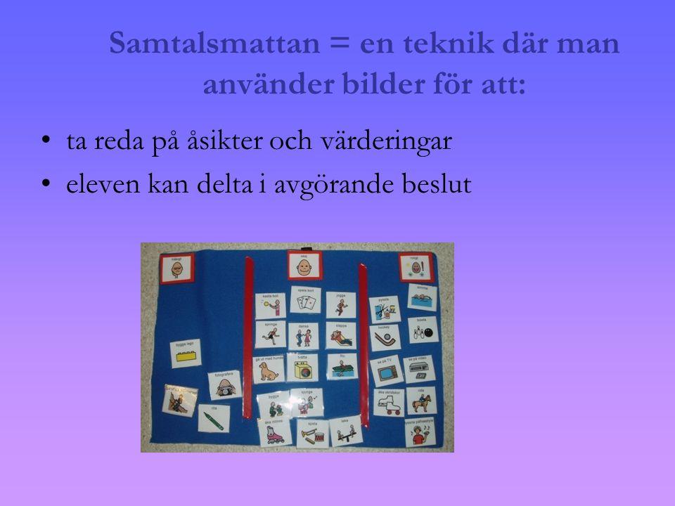 Samtalsmattan = en teknik där man använder bilder för att: •ta reda på åsikter och värderingar •eleven kan delta i avgörande beslut