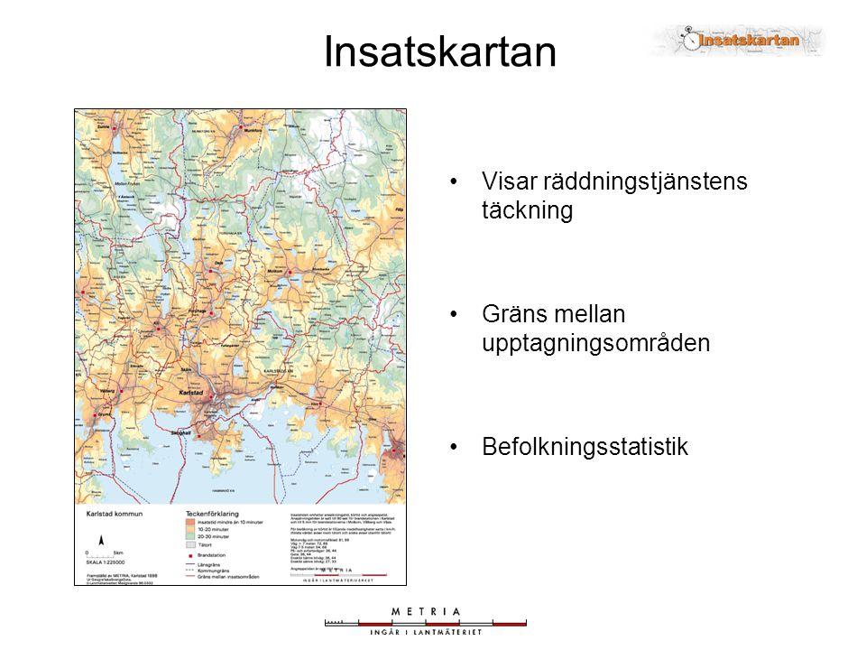 Insatskartan •Visar räddningstjänstens täckning •Gräns mellan upptagningsområden •Befolkningsstatistik