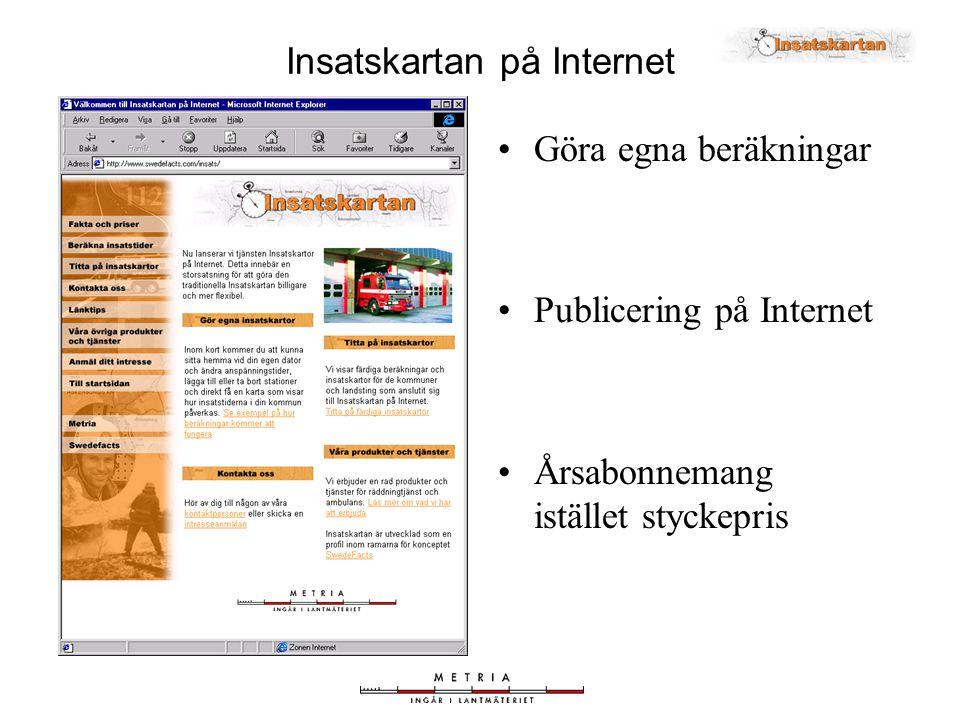 •Göra egna beräkningar •Publicering på Internet •Årsabonnemang istället styckepris Insatskartan på Internet
