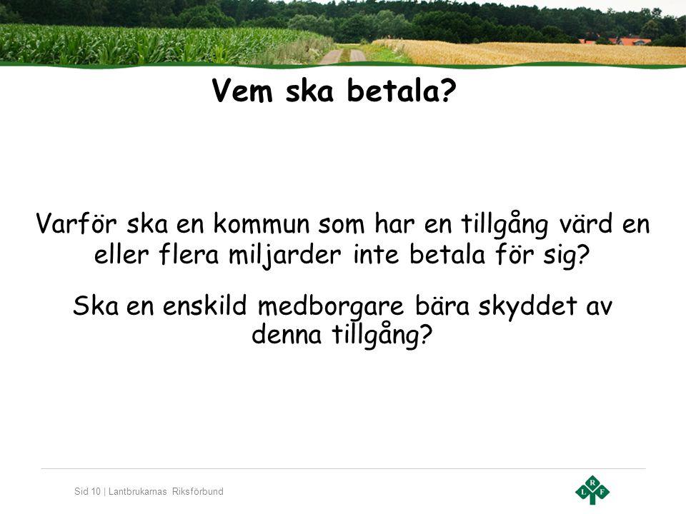 Sid 10 | Lantbrukarnas Riksförbund Vem ska betala? Varför ska en kommun som har en tillgång värd en eller flera miljarder inte betala för sig? Ska en