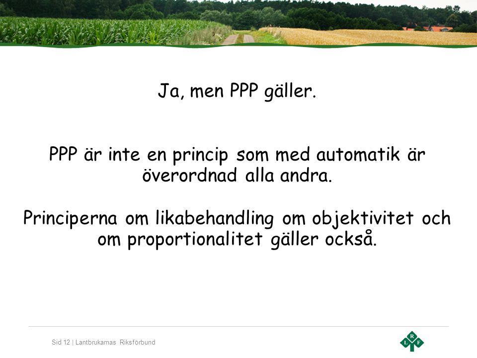 Sid 12 | Lantbrukarnas Riksförbund Ja, men PPP gäller. PPP är inte en princip som med automatik är överordnad alla andra. Principerna om likabehandlin