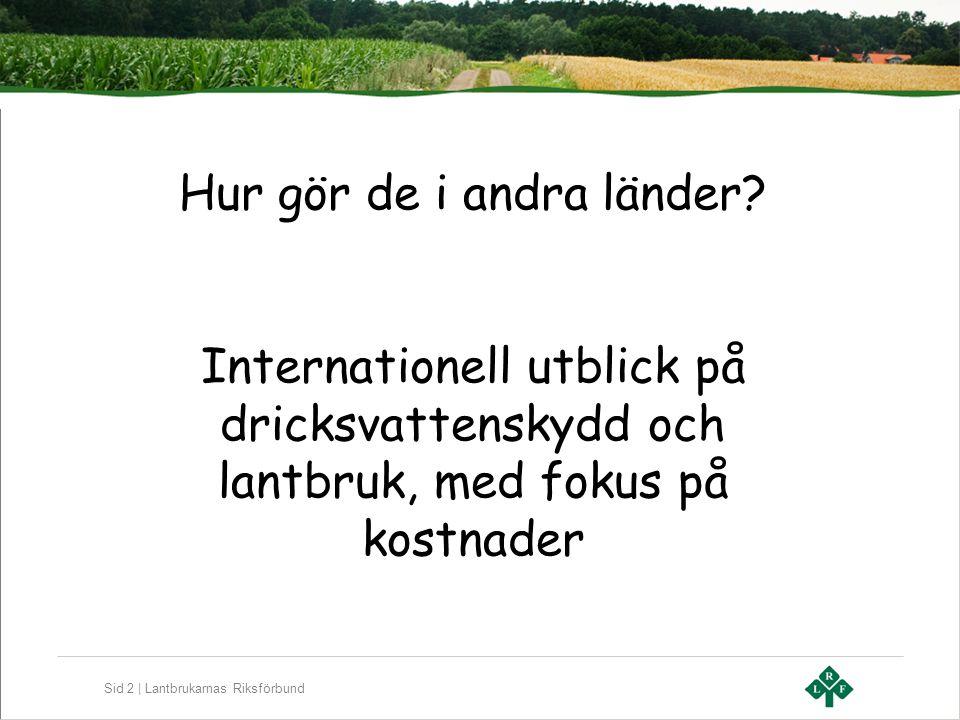 Sid 2 | Lantbrukarnas Riksförbund Hur gör de i andra länder? Internationell utblick på dricksvattenskydd och lantbruk, med fokus på kostnader