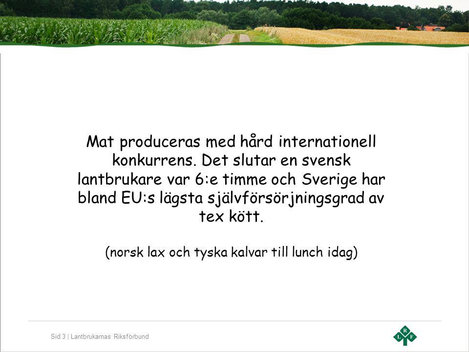 Sid 3 | Lantbrukarnas Riksförbund Mat produceras med hård internationell konkurrens. Det slutar en svensk lantbrukare var 6:e timme och Sverige har bl