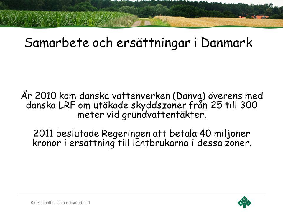 Sid 6 | Lantbrukarnas Riksförbund Samarbete och ersättningar i Danmark År 2010 kom danska vattenverken (Danva) överens med danska LRF om utökade skydd