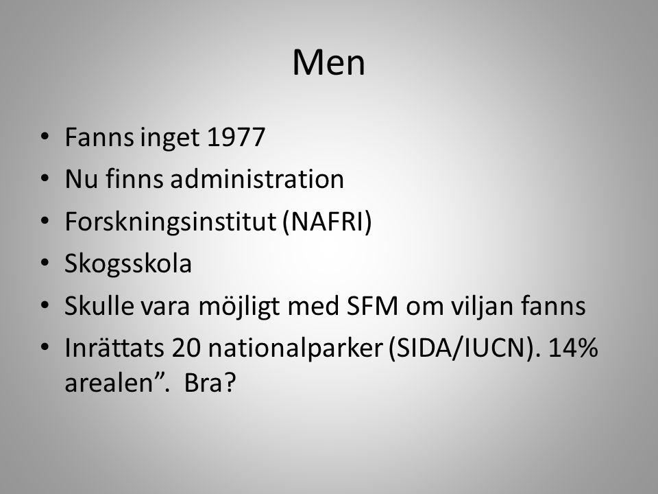 Men • Fanns inget 1977 • Nu finns administration • Forskningsinstitut (NAFRI) • Skogsskola • Skulle vara möjligt med SFM om viljan fanns • Inrättats 2
