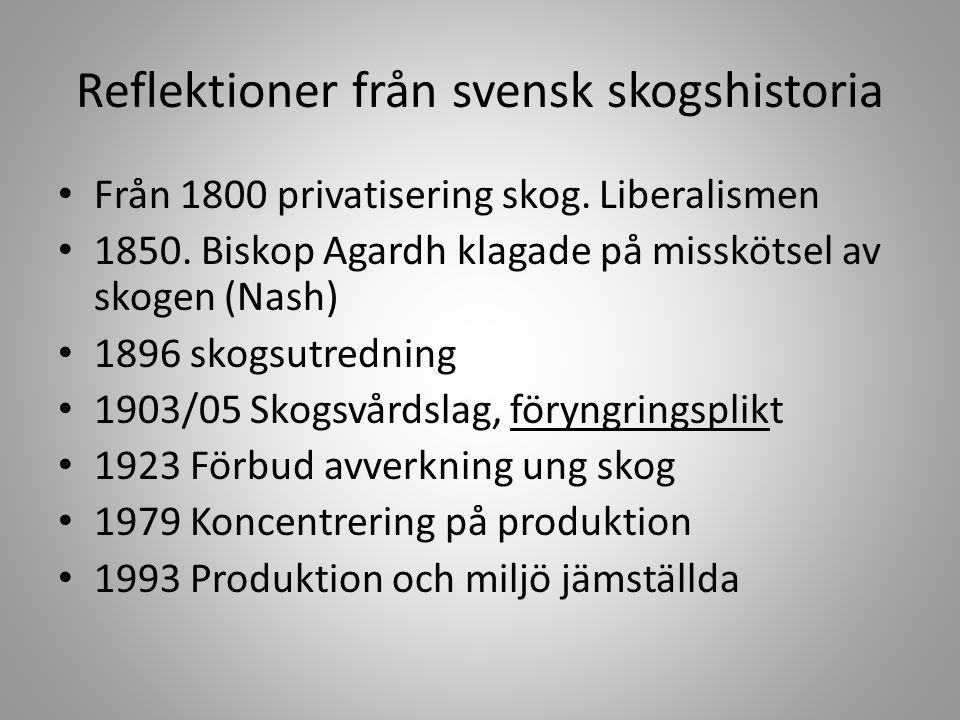 Reflektioner från svensk skogshistoria • Från 1800 privatisering skog. Liberalismen • 1850. Biskop Agardh klagade på misskötsel av skogen (Nash) • 189