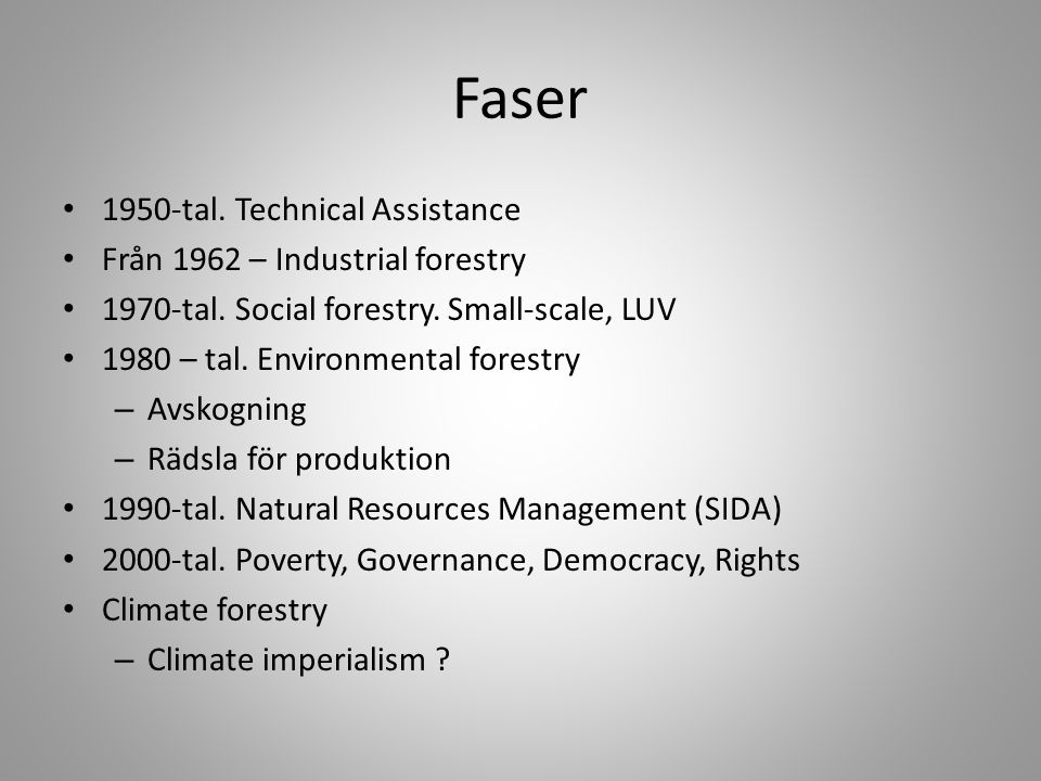 Faser • 1950-tal. Technical Assistance • Från 1962 – Industrial forestry • 1970-tal. Social forestry. Small-scale, LUV • 1980 – tal. Environmental for