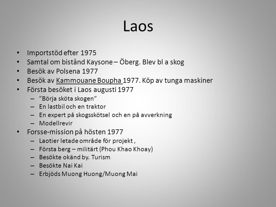 Laos • Importstöd efter 1975 • Samtal om bistånd Kaysone – Öberg. Blev bl a skog • Besök av Polsena 1977 • Besök av Kammouane Boupha 1977. Köp av tung