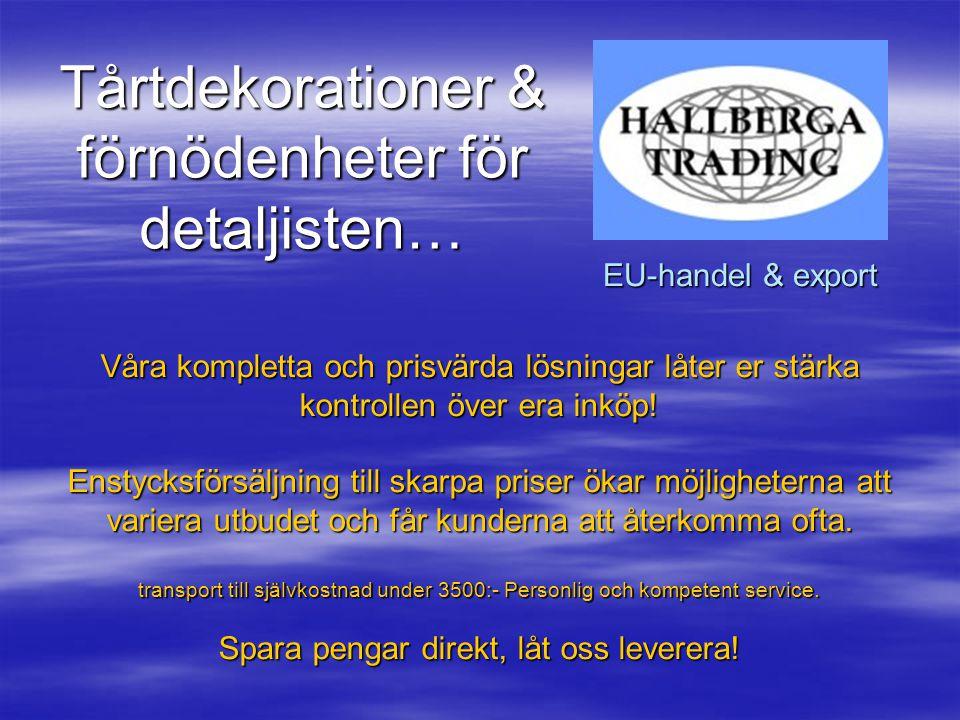 Tårtdekorationer & förnödenheter EU-handel & export ALLT NI BEHÖVER! Det ni söker har vi redan hittat… Hallberga Trading är certifierat enligt IP-Livs