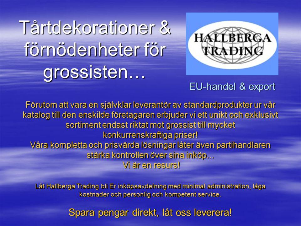 Tårtdekorationer & förnödenheter för grossisten… EU-handel & export Förutom att vara en självklar leverantör av standardprodukter ur vår katalog till den enskilde företagaren erbjuder vi ett unikt och exklusivt sortiment endast riktat mot grossist till mycket konkurrenskraftiga priser.