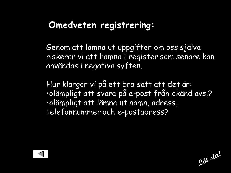 Omedveten registrering: Genom att lämna ut uppgifter om oss själva riskerar vi att hamna i register som senare kan användas i negativa syften.