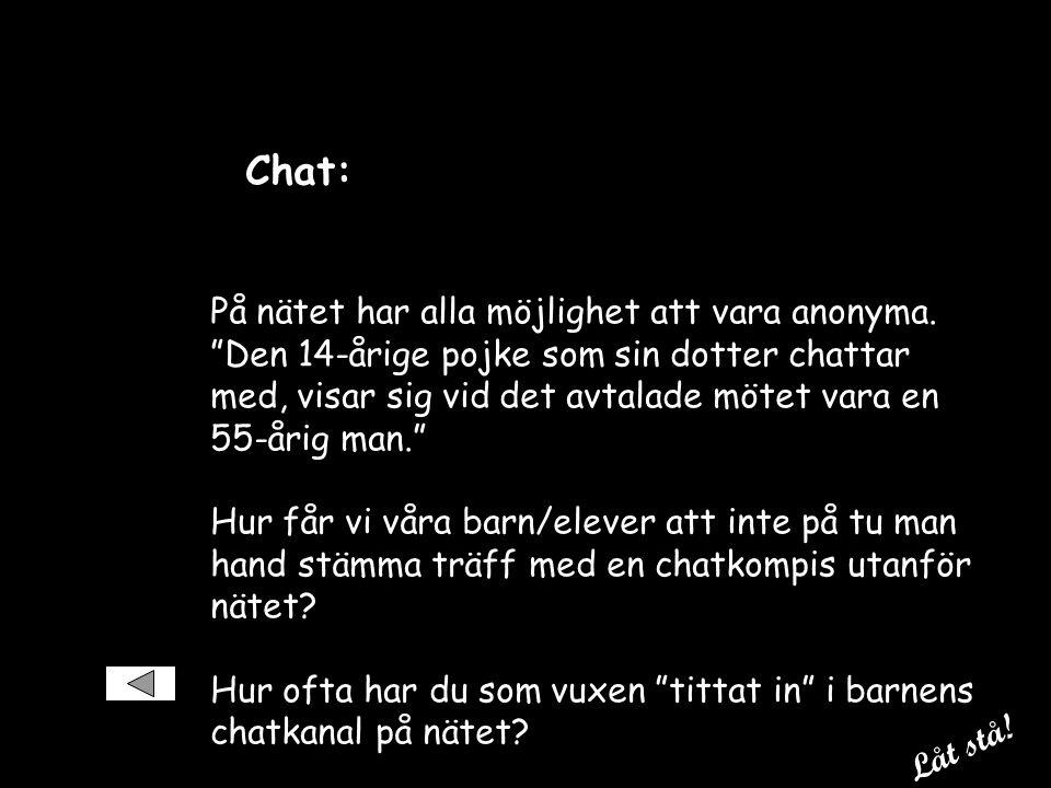 Chat: På nätet har alla möjlighet att vara anonyma.