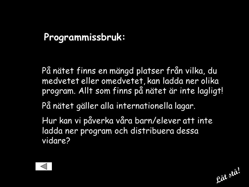 Programmissbruk: På nätet finns en mängd platser från vilka, du medvetet eller omedvetet, kan ladda ner olika program.