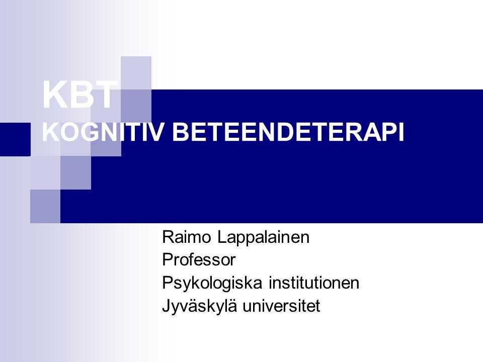 KBT KOGNITIV BETEENDETERAPI Raimo Lappalainen Professor Psykologiska institutionen Jyväskylä universitet