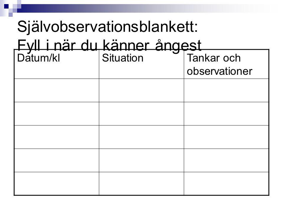 Självobservationsblankett: Fyll i när du känner ångest Datum/klSituationTankar och observationer