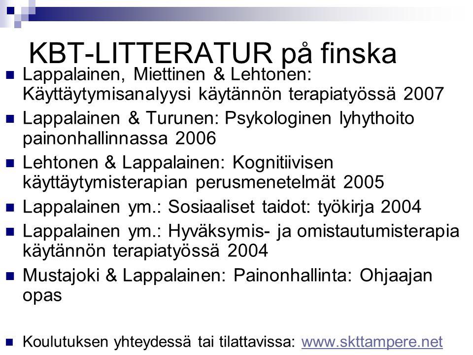 KBT-LITTERATUR på finska  Lappalainen, Miettinen & Lehtonen: Käyttäytymisanalyysi käytännön terapiatyössä 2007  Lappalainen & Turunen: Psykologinen lyhythoito painonhallinnassa 2006  Lehtonen & Lappalainen: Kognitiivisen käyttäytymisterapian perusmenetelmät 2005  Lappalainen ym.: Sosiaaliset taidot: työkirja 2004  Lappalainen ym.: Hyväksymis- ja omistautumisterapia käytännön terapiatyössä 2004  Mustajoki & Lappalainen: Painonhallinta: Ohjaajan opas  Koulutuksen yhteydessä tai tilattavissa: www.skttampere.netwww.skttampere.net