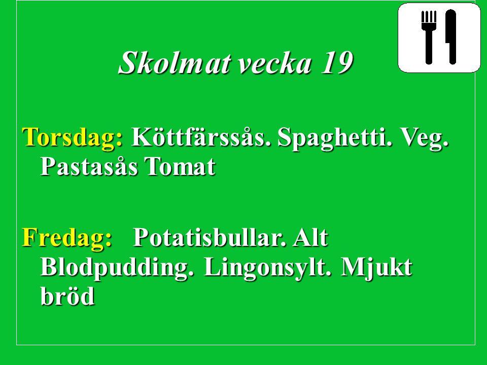 Skolmat vecka 19 Torsdag: Köttfärssås. Spaghetti. Veg. Pastasås Tomat Fredag: Potatisbullar. Alt Blodpudding. Lingonsylt. Mjukt bröd