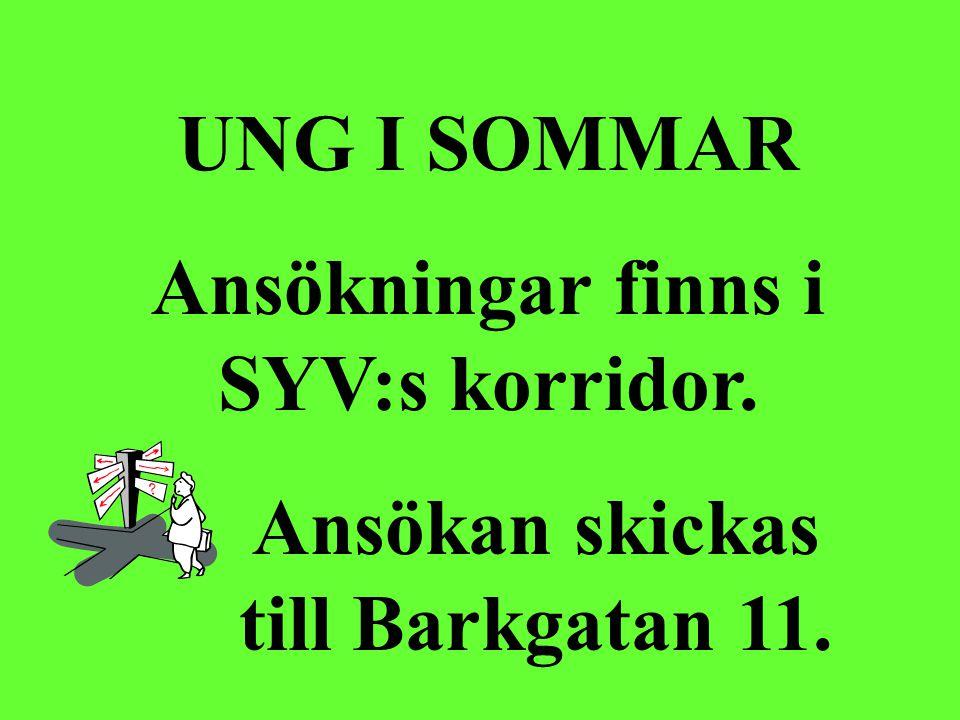 UNG I SOMMAR Ansökningar finns i SYV:s korridor. Ansökan skickas till Barkgatan 11.