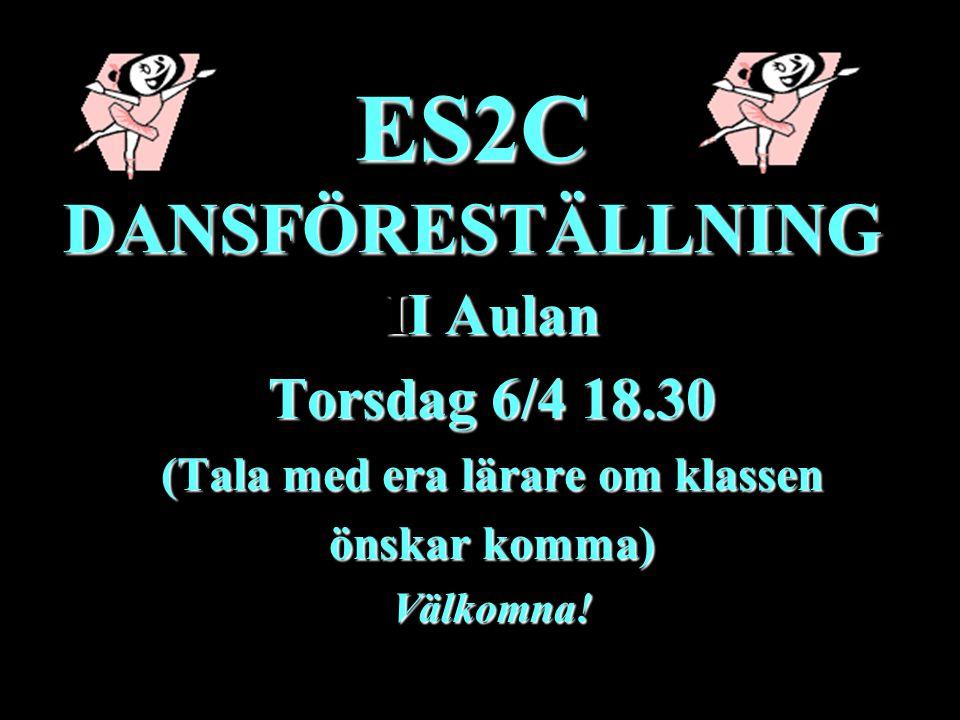 ES2C DANSFÖRESTÄLLNING II Aulan Torsdag 6/4 18.30 (Tala med era lärare om klassen önskar komma) Välkomna!