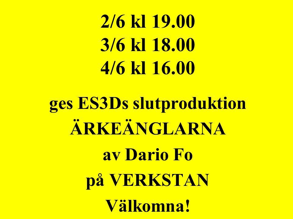 2/6 kl 19.00 3/6 kl 18.00 4/6 kl 16.00 ges ES3Ds slutproduktion ÄRKEÄNGLARNA av Dario Fo på VERKSTAN Välkomna!