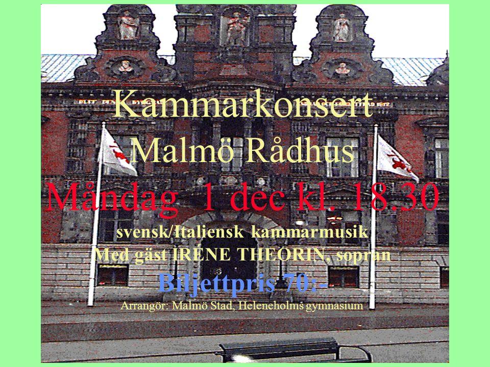 Kammarkonsert Malmö Rådhus Måndag 1 dec kl. 18.30 svensk/Italiensk kammarmusik Med gäst IRÉNE THEORIN, sopran Biljettpris 70:- Arrangör: Malmö Stad, H