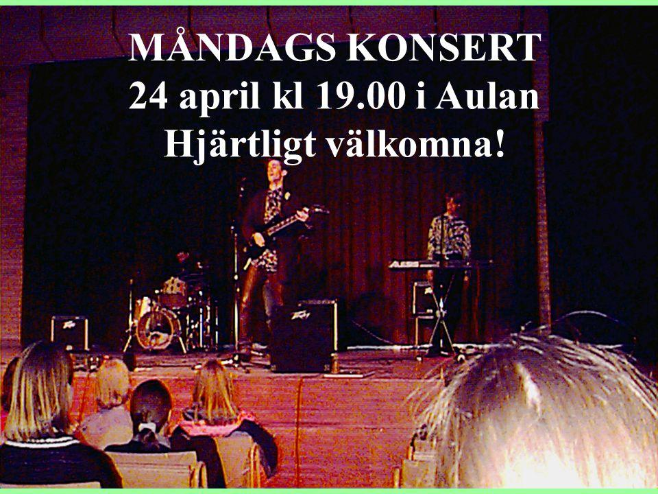 MÅNDAGS KONSERT 24 april kl 19.00 i Aulan Hjärtligt välkomna!