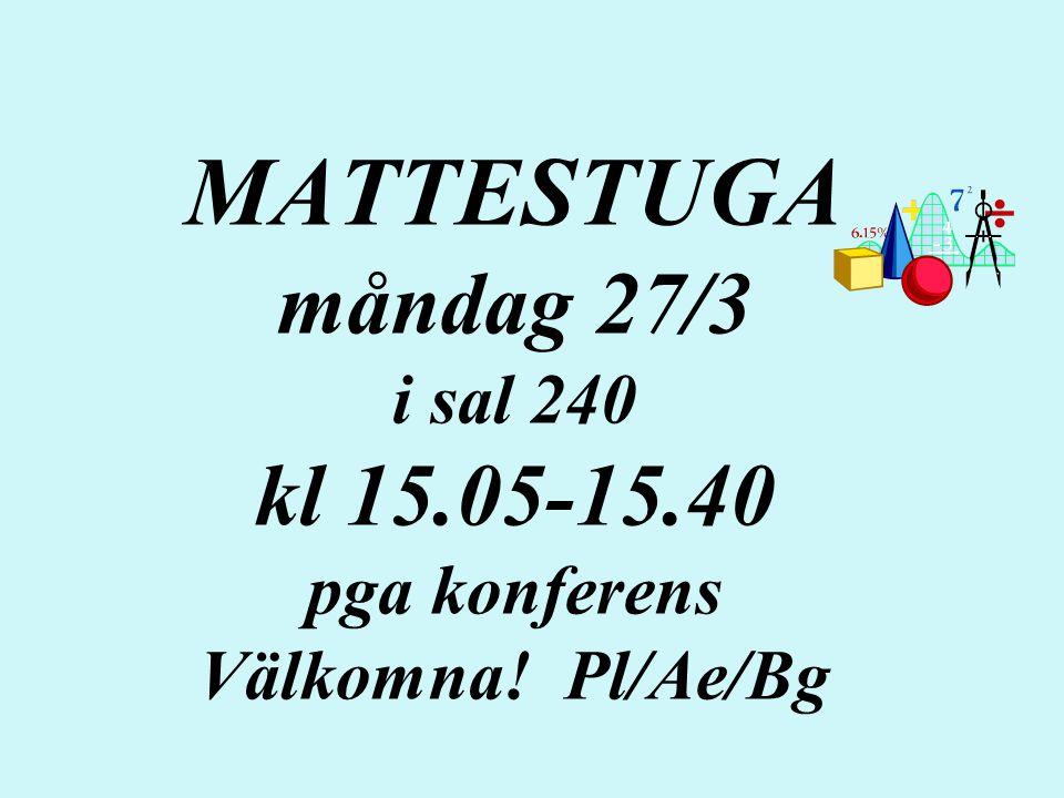 MATTESTUGA måndag 27/3 i sal 240 kl 15.05-15.40 pga konferens Välkomna! Pl/Ae/Bg