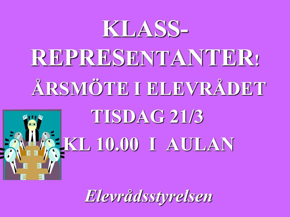 KLASS- REPRES ENT ANTER ! ÅRSMÖTE I ELEVRÅDET TISDAG 21/3 KL 10.00 I AULAN Elevrådsstyrelsen