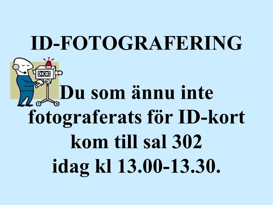 ID-FOTOGRAFERING Du som ännu inte fotograferats för ID-kort kom till sal 302 idag kl 13.00-13.30.