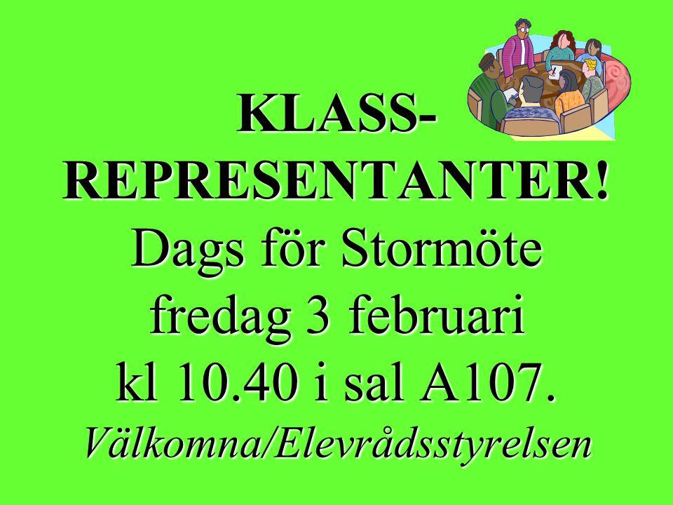 KLASS- REPRESENTANTER! Dags för Stormöte fredag 3 februari kl 10.40 i sal A107. Välkomna/Elevrådsstyrelsen