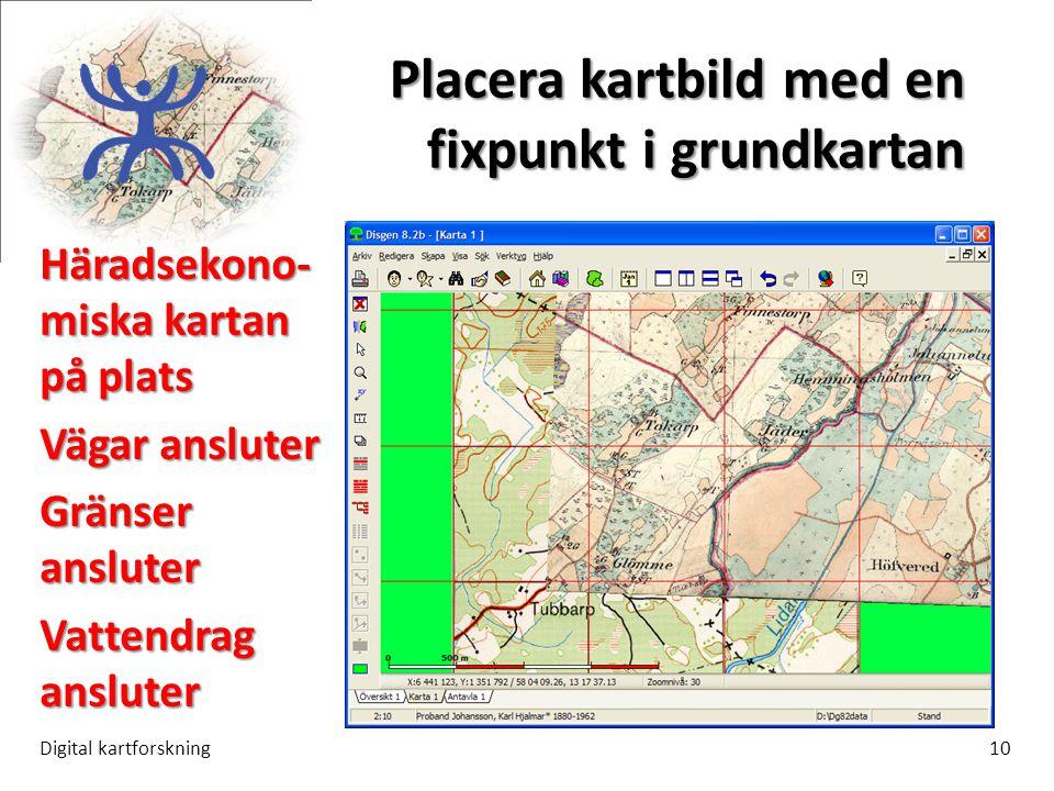 Placera kartbild med en fixpunkt i grundkartan Digital kartforskning10 Häradsekono- miska kartan på plats Vägar ansluter Gränser ansluter Vattendrag ansluter