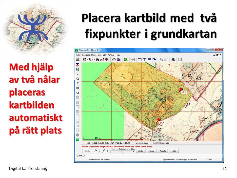 Placera kartbild med två fixpunkter i grundkartan Digital kartforskning11 Med hjälp av två nålar placeras kartbilden automatiskt på rätt plats