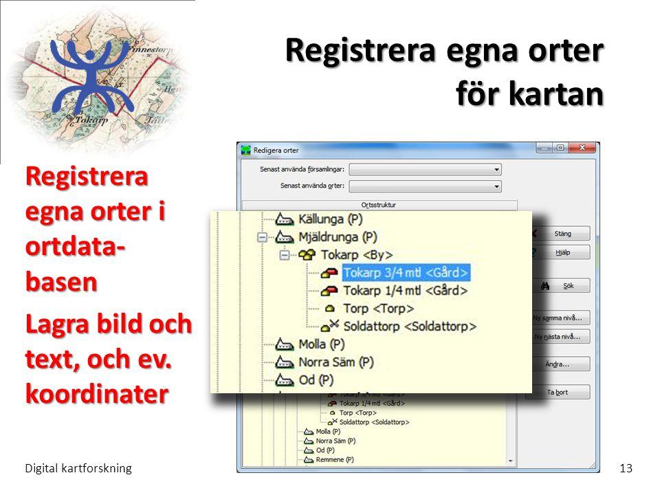 Registrera egna orter för kartan Digital kartforskning13 Registrera egna orter i ortdata- basen Lagra bild och text, och ev. koordinater
