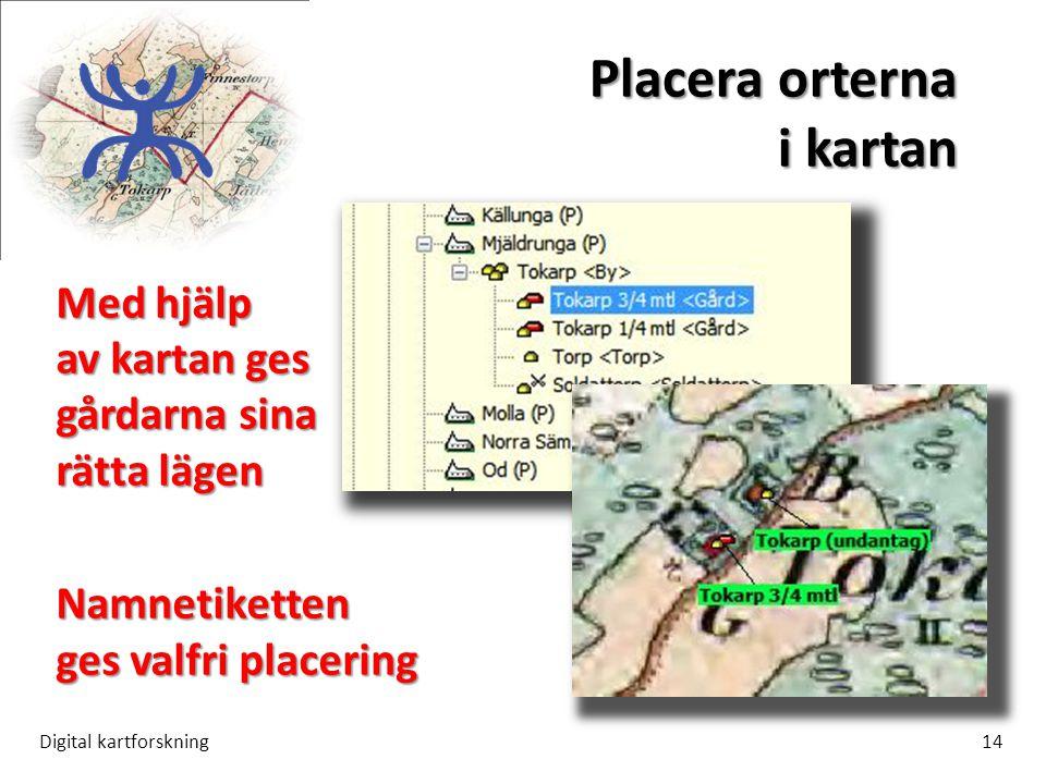 Placera orterna i kartan Digital kartforskning14 Med hjälp av kartan ges gårdarna sina rätta lägen Namnetiketten ges valfri placering
