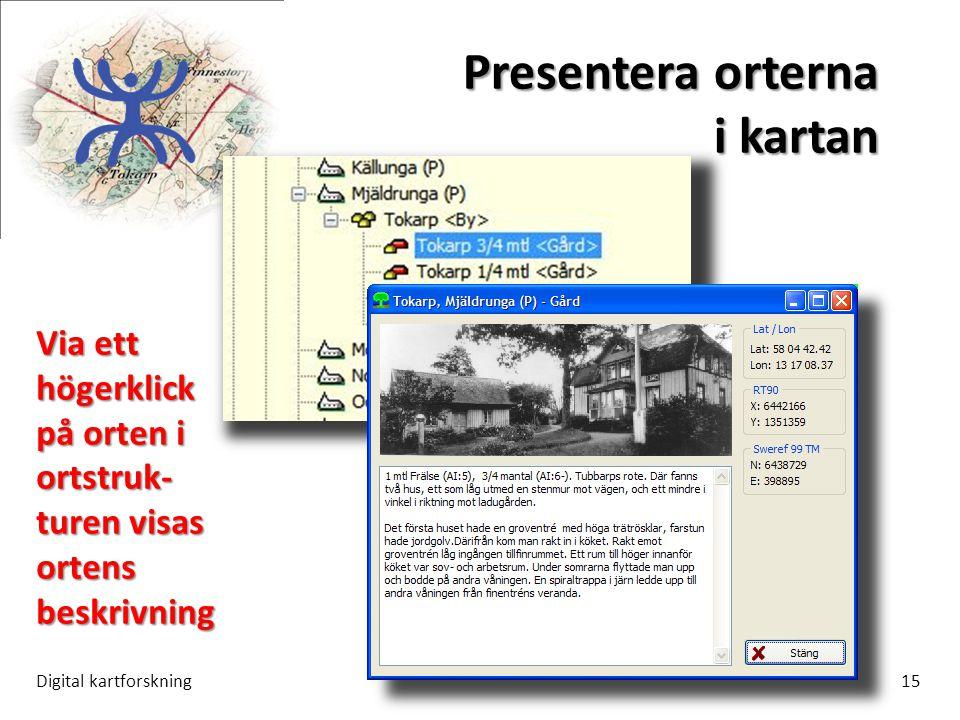 Presentera orterna i kartan Digital kartforskning15 Via ett högerklick på orten i ortstruk- turen visas ortens beskrivning
