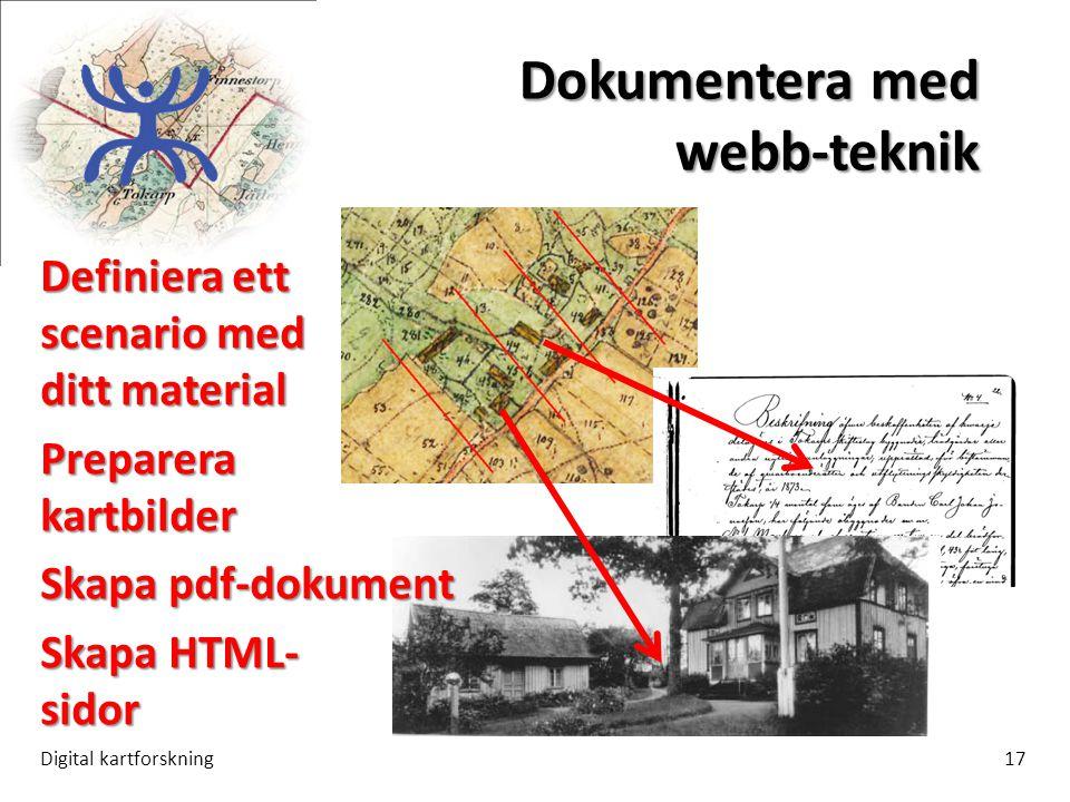 Dokumentera med webb-teknik Digital kartforskning17 Definiera ett scenario med ditt material Preparera kartbilder Skapa pdf-dokument Skapa HTML- sidor