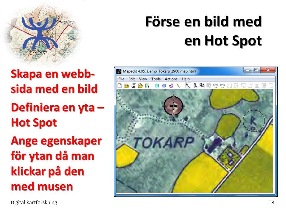 Förse en bild med en Hot Spot Digital kartforskning18 Skapa en webb- sida med en bild Definiera en yta – Hot Spot Ange egenskaper för ytan då man klickar på den med musen