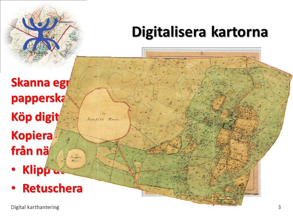 Digitalisera kartorna Digital karthantering3 Skanna egna papperskartor Köp digitala kartor Kopiera skärmen från nätet • Klipp ut • Retuschera