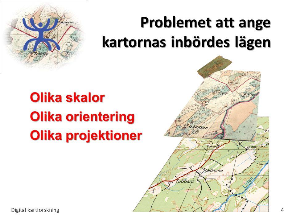 Problemet att ange kartornas inbördes lägen Digital kartforskning4 Olika skalor Olika orientering Olika projektioner