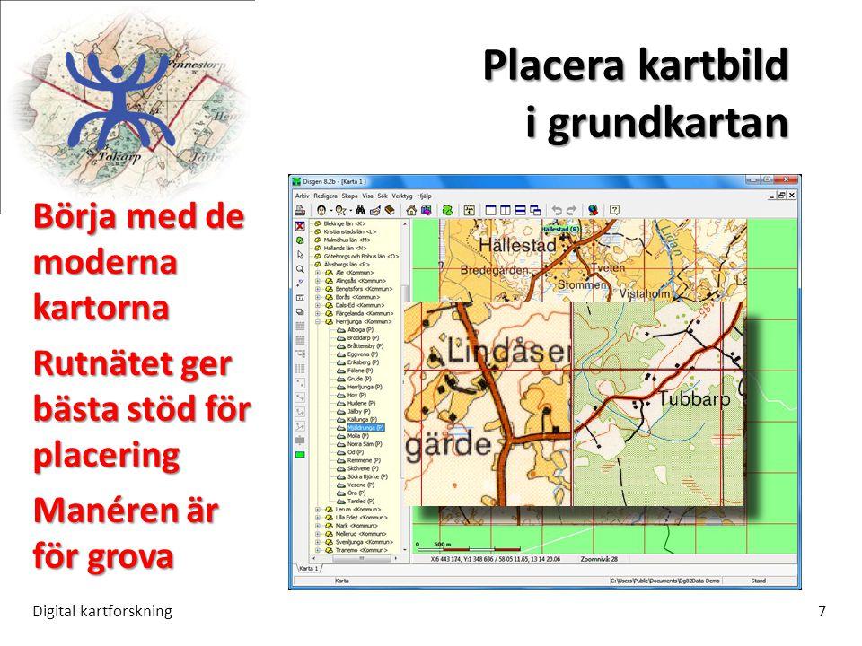 Placera kartbild i grundkartan Digital kartforskning7 Börja med de moderna kartorna Rutnätet ger bästa stöd för placering Manéren är för grova