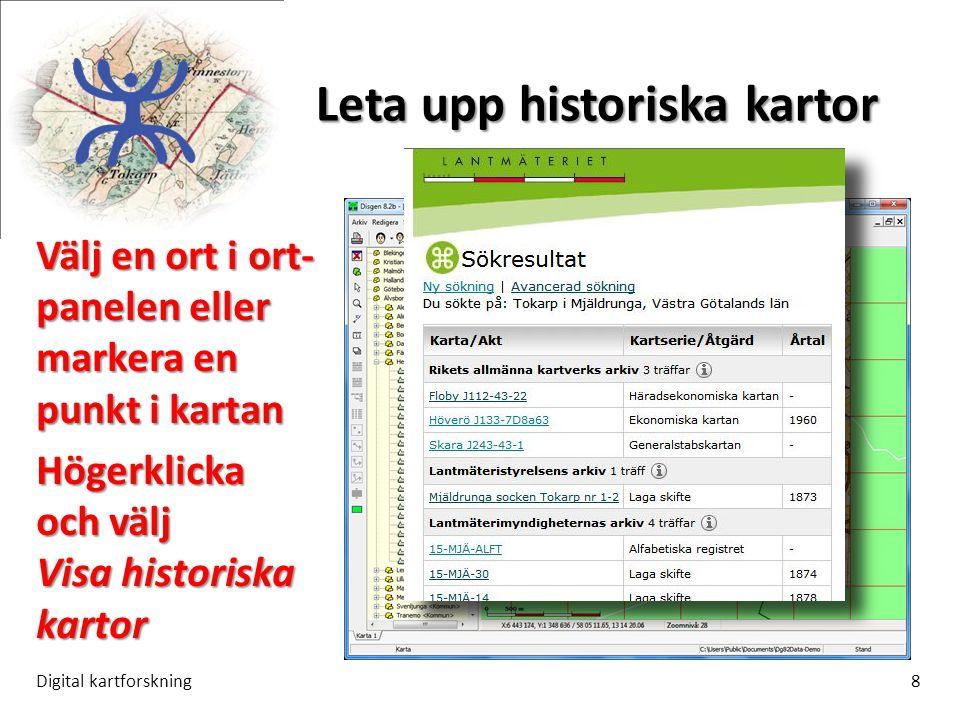Leta upp historiska kartor Digital kartforskning8 Välj en ort i ort- panelen eller markera en punkt i kartan Högerklicka och välj Visa historiska kartor