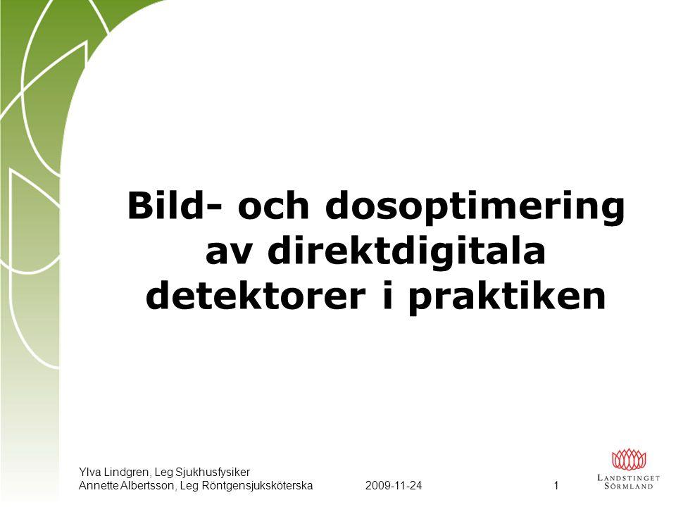 Ylva Lindgren, Leg Sjukhusfysiker Annette Albertsson, Leg Röntgensjuksköterska2009-11-24 1 Bild- och dosoptimering av direktdigitala detektorer i prak