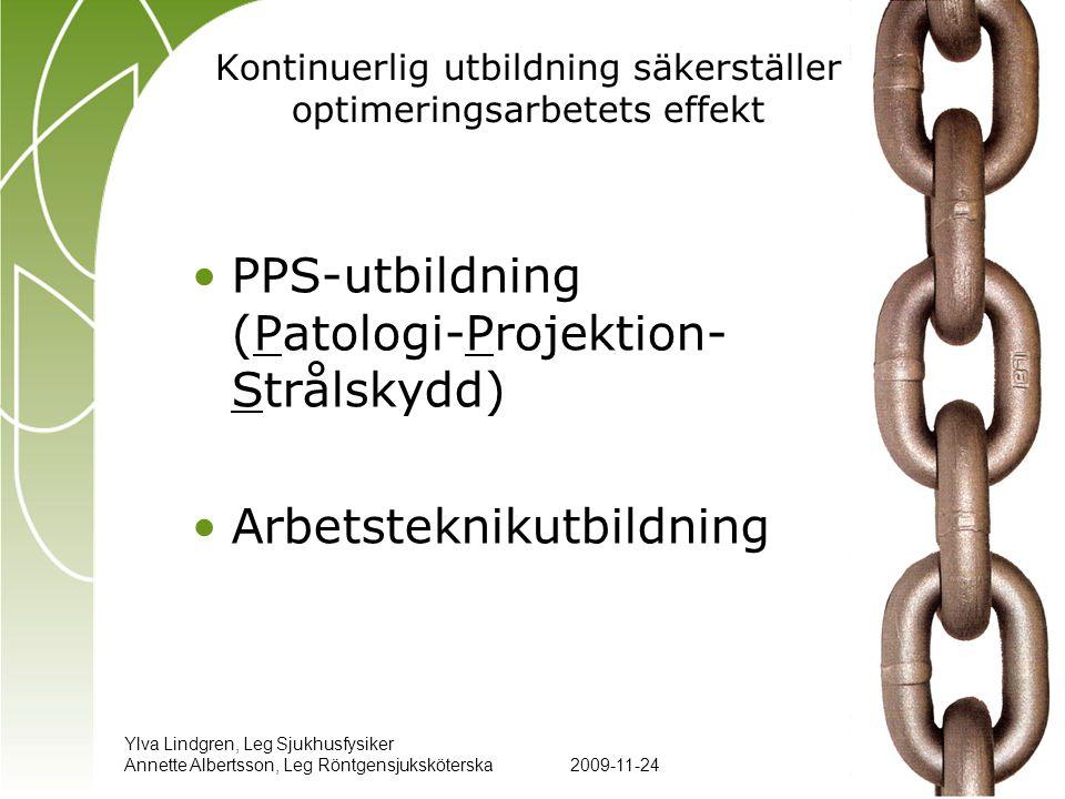 Ylva Lindgren, Leg Sjukhusfysiker Annette Albertsson, Leg Röntgensjuksköterska2009-11-24 12 •PPS-utbildning (Patologi-Projektion- Strålskydd) •Arbetst