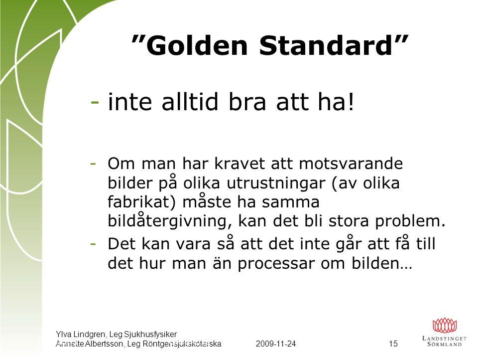 """Ylva Lindgren, Leg Sjukhusfysiker Annette Albertsson, Leg Röntgensjuksköterska2009-11-24 15 Siemens Luminos """"Golden Standard"""" -inte alltid bra att ha!"""
