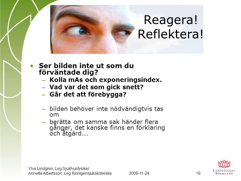 Ylva Lindgren, Leg Sjukhusfysiker Annette Albertsson, Leg Röntgensjuksköterska2009-11-24 18 •Ser bilden inte ut som du förväntade dig? – Kolla mAs och