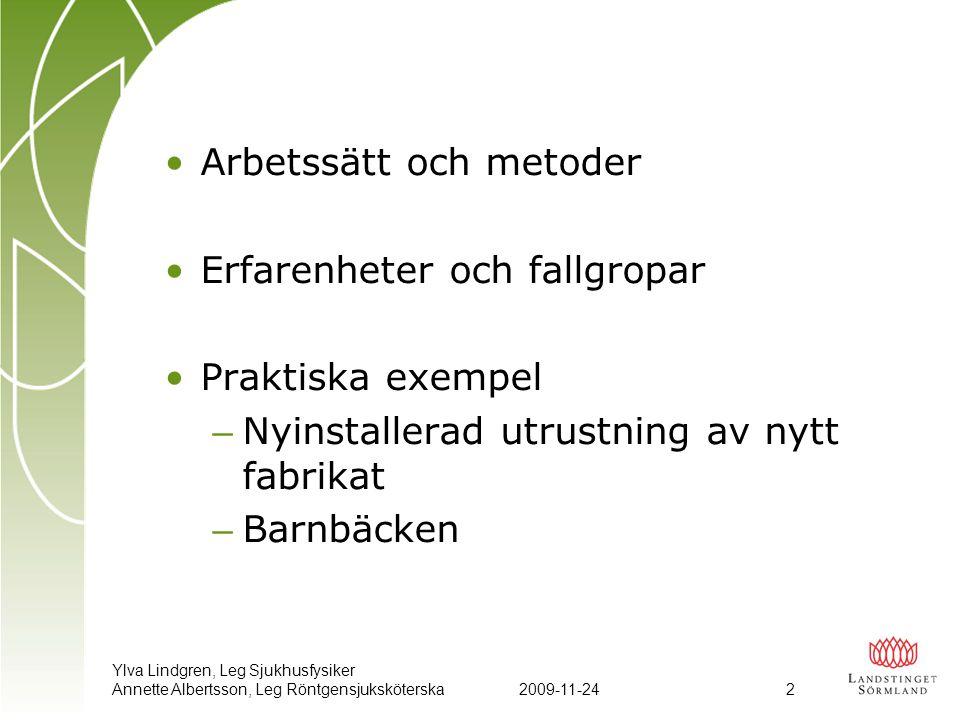 Ylva Lindgren, Leg Sjukhusfysiker Annette Albertsson, Leg Röntgensjuksköterska2009-11-24 2 •Arbetssätt och metoder •Erfarenheter och fallgropar •Prakt